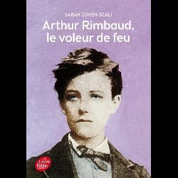 Arthur Rimbaud, le voleur de feu