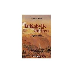 La Kabylie en feu ; Algérie 1871