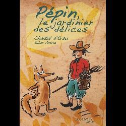 Pépin, le jardinier des délices