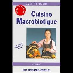 Cuisine macrobiotique. Pour la Santé,  l'Harmonie et...