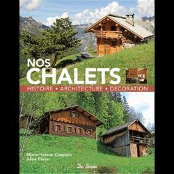 Nos chalets  - Histoire, architecture, décoration