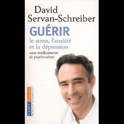 Guérir le stress, l'anxiété et la dépression  - Sans médicaments ni psychanalyse