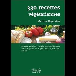 330 recettes végétariennes  - Potages, salades, crudités, entrées, légumes, céréales, pâtes, fromage