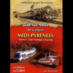 Sur rails de la région Midi-Pyrénées  - Volume 1, Entre Dordogne et Garonne