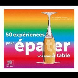 50 expériences pour épater vos amis à table
