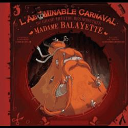 L'abominable carnaval du grand théâtre des monstres  - L'époustouflante histoire de la femme à Balay